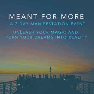 Meant For More. A 7 Day Manifestation Event