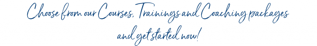 Choose from our Courses, Trainings and Coaching Packages and Get Started Now - Text