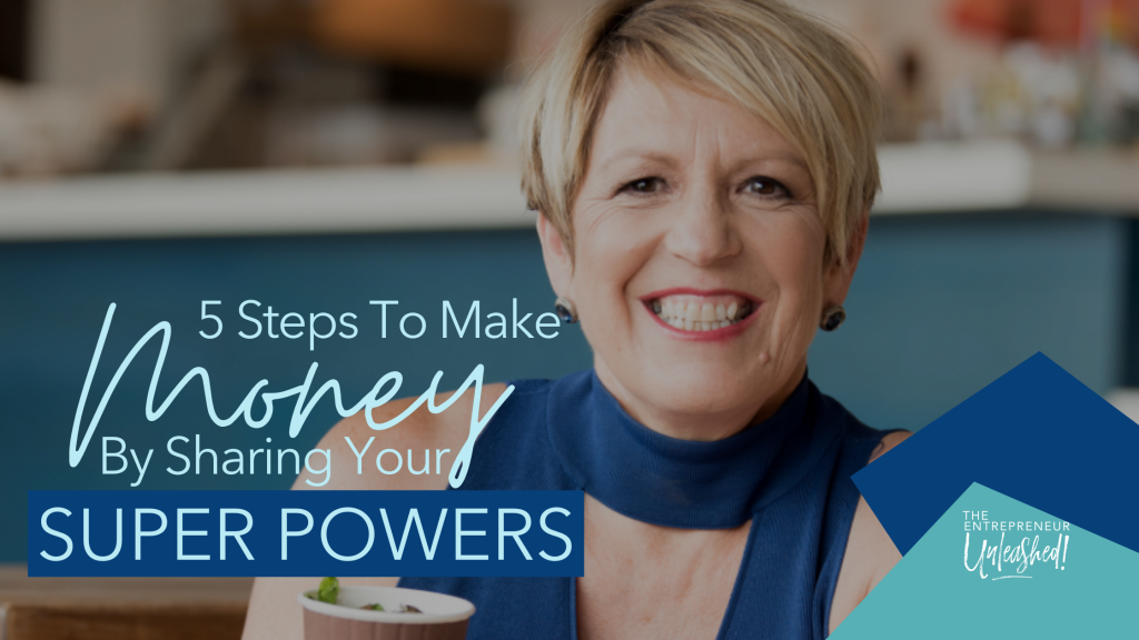 5 Steps To Make Money By Sharing Your Super Powers - Patti Keating