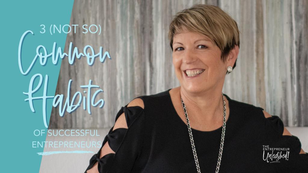 3 (Not So) Common Habits of Successful Entrepreneurs - Patti Keating