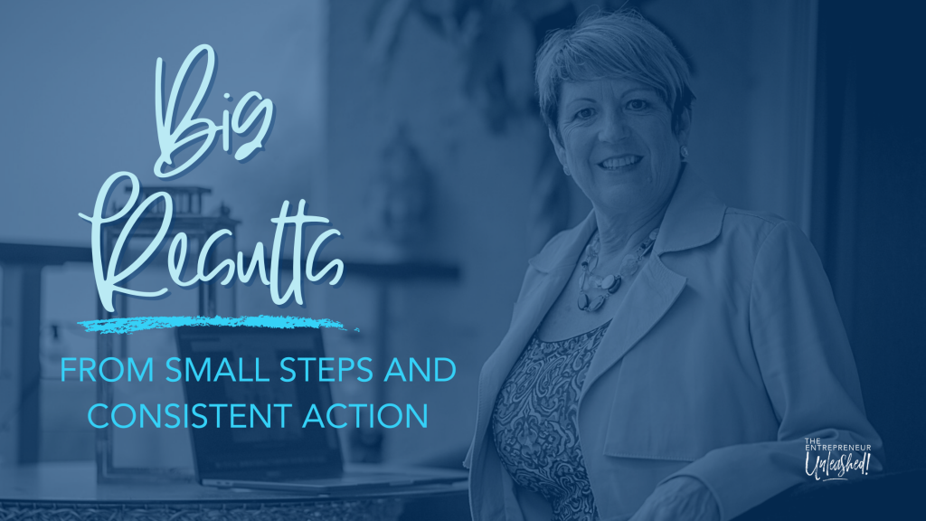 Big Results From Small Steps and Consistent Action - Patti Keating