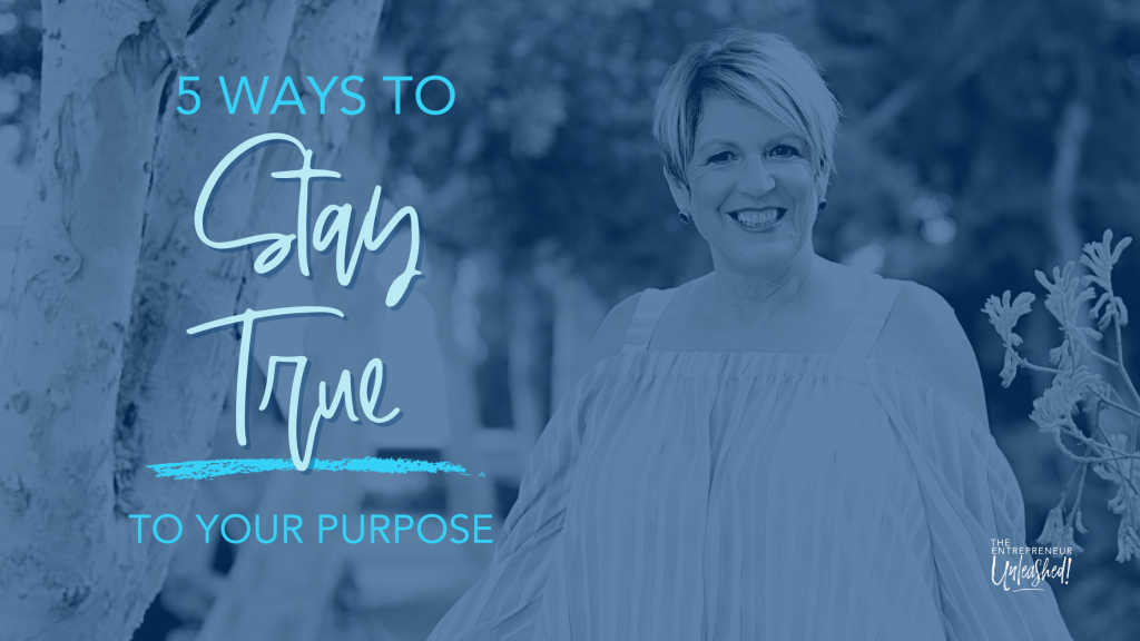 5 Ways To Stay True To Your Purpose - Patti Keating